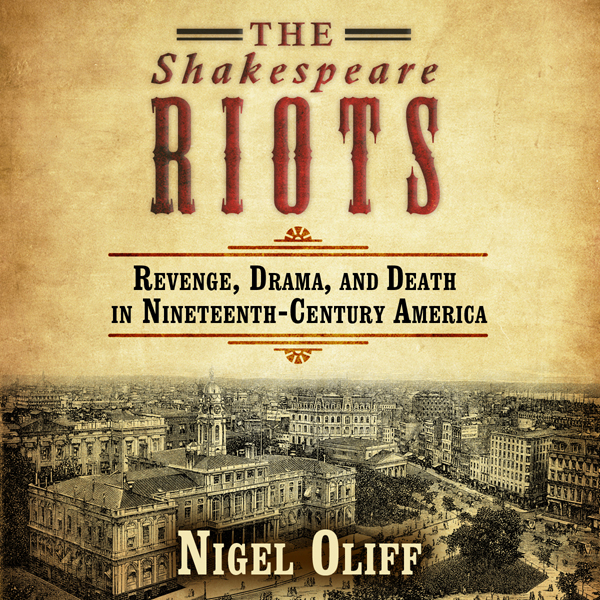 The Shakespeare Riots: Revenge, Drama, and Deat...