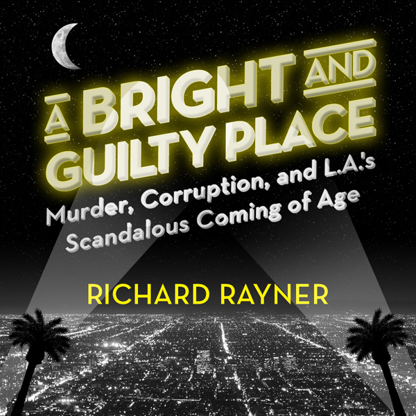 A Bright and Guilty Place: Murder, Corruption, and L.A.´s Scandalous Coming of Age , Hörbuch, Digital, 1, 536min