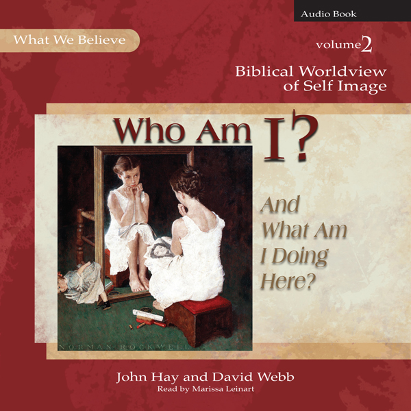 Who Am I? (And What Am I Doing Here?): Biblical...