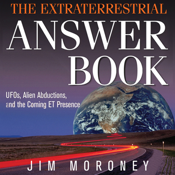 The Extraterrestrial Answer Book: UFOs, Alien A...