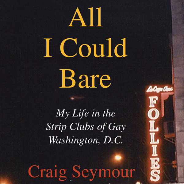 All I Could Bare: My Life in the Strip Clubs of...