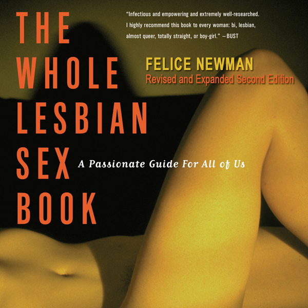 The Whole Lesbian Sex Book: A Passionate Guide ...