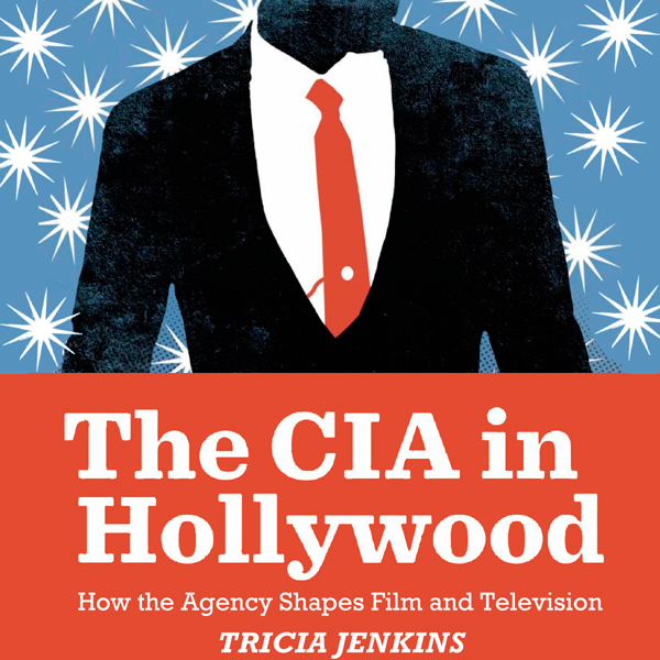 The CIA in Hollywood: How the Agency Shapes Fil...