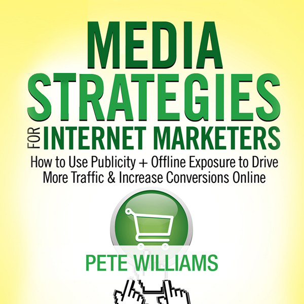 Media Strategies for Internet Marketers: How to...