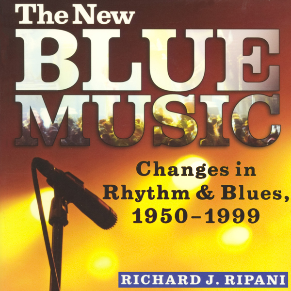 The New Blue Music: Changes in Rhythm & Blues, ...