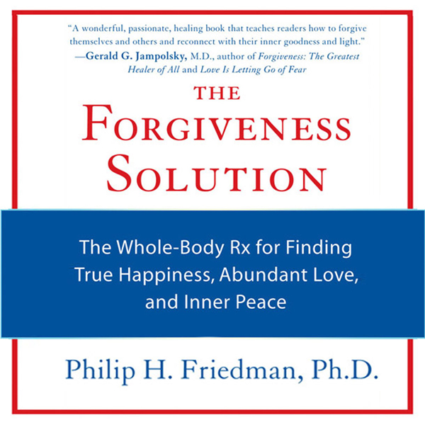 The Forgiveness Solution: The Whole-Body Rx for...
