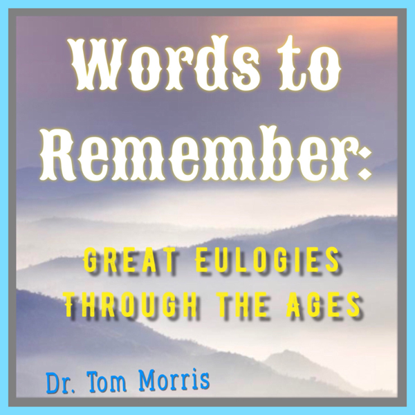 Words to Remember: Great Eulogies Through the A...