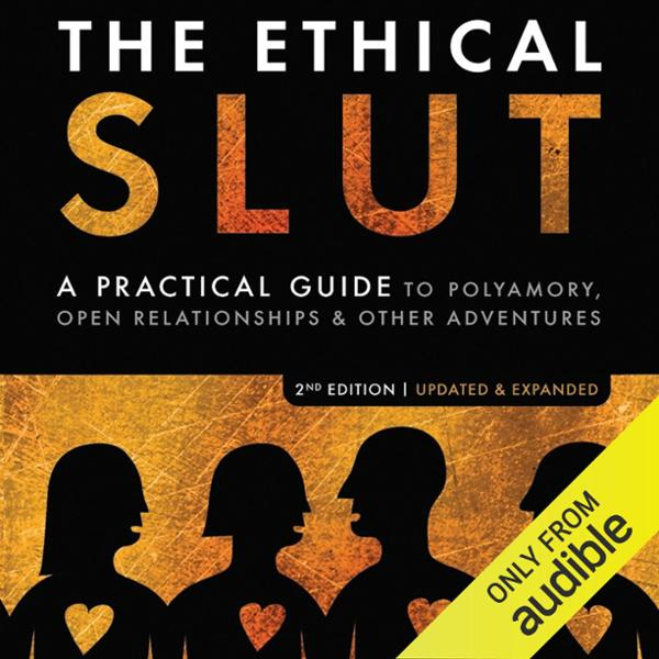 The Ethical Slut: A Practical Guide to Polyamor...