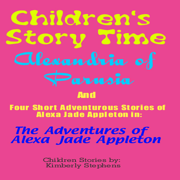 Children´s Story Time: ´Alexandria of Parusia´ and Four Short Adventurous Stories of Alexa Jade Appleton in ´The Adventures o..., Hörbuch, Digital, 1, 64min