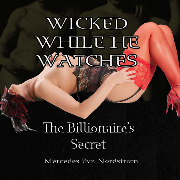 Wicked While He Watches: The Billionaire´s Secret: Claire and the Billionaire , Hörbuch, Digital, 1, 55min, (USK 18)