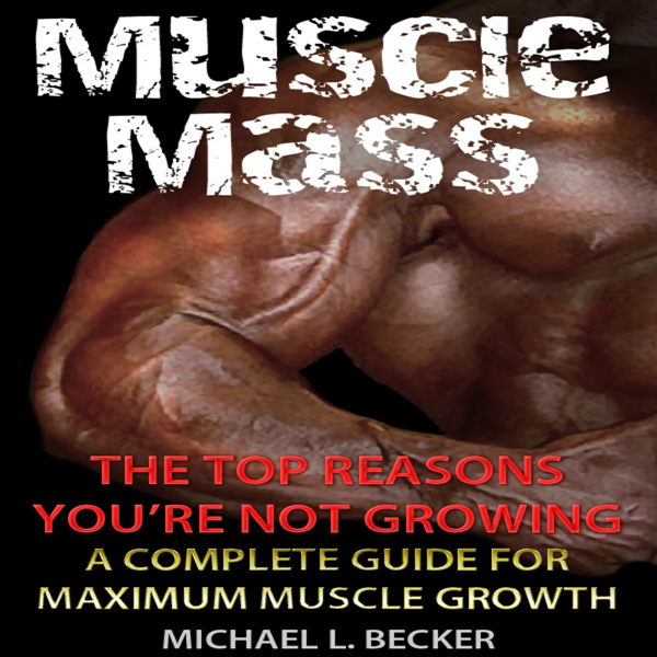 Muscle Mass: The Top Reasons You´re Not Growing...