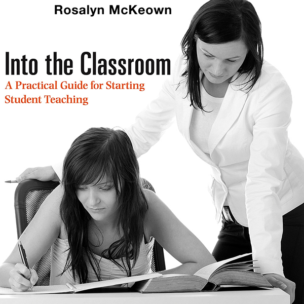 Into the Classroom: A Practical Guide for Start...
