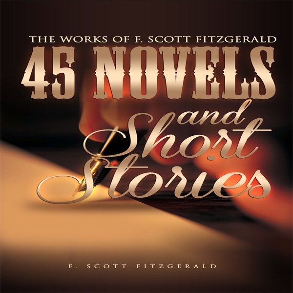 The Works of F. Scott Fitzgerald: 45 Short Stories and Novels , Hörbuch, Digital, 1, 2714min