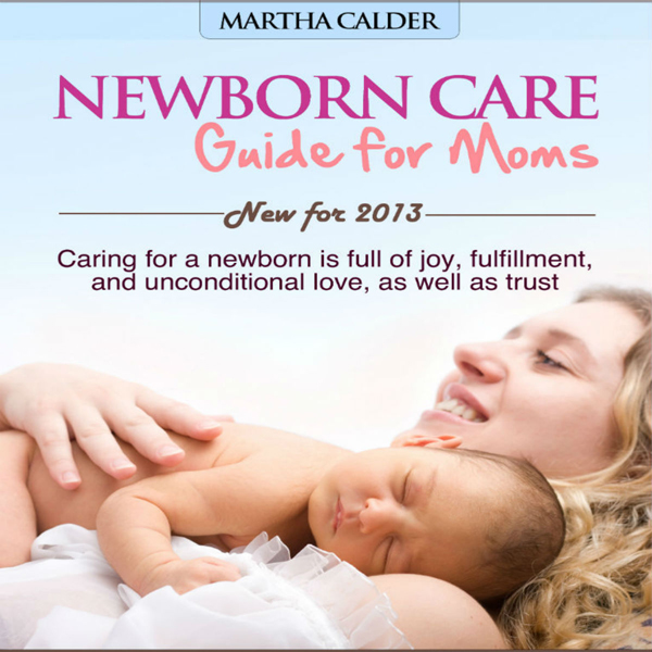 Newborn Care: Guide for Moms: Caring for a Newb...