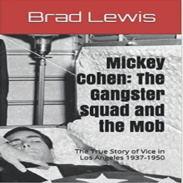 Mickey Cohen: The Gangster Squad and the Mob: T...