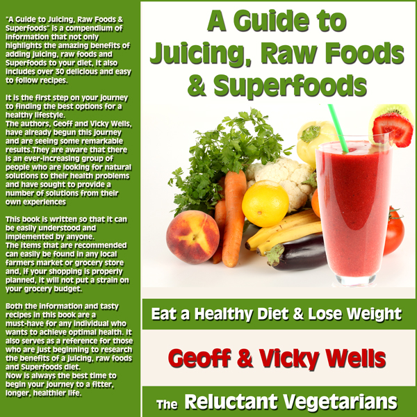 A Guide to Juicing, Raw Foods & Superfoods: Eat...
