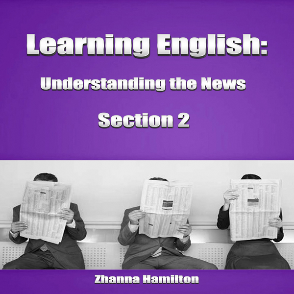 Learning English: Understanding the News, Secti...