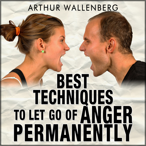 Best Techniques to Let Go of Anger Permanently ...