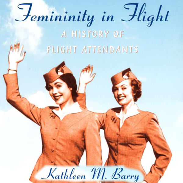 Femininity in Flight: A History of Flight Atten...