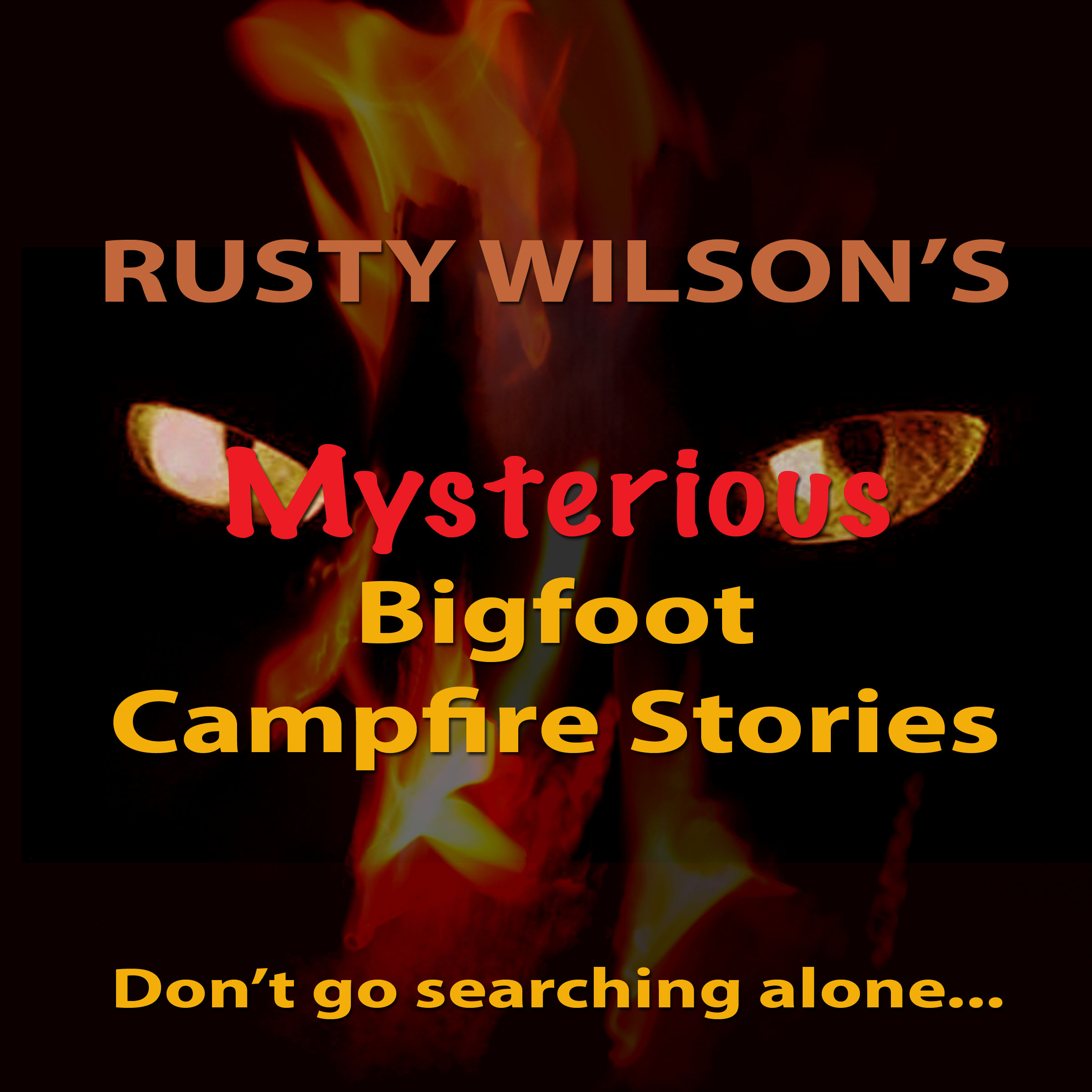 Rusty Wilson´s Mysterious Bigfoot Campfire Stor...