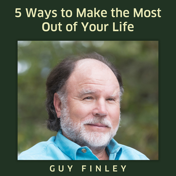 Five Ways to Make the Most Out of Your Life , H...