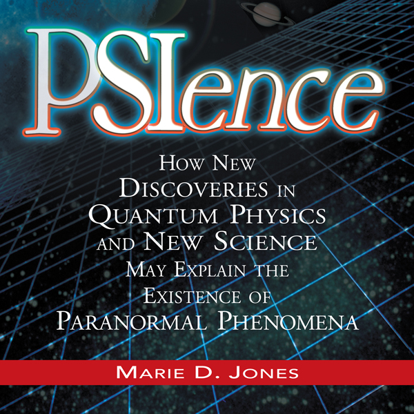 PSIence: How New Discoveries in Quantum Physics...
