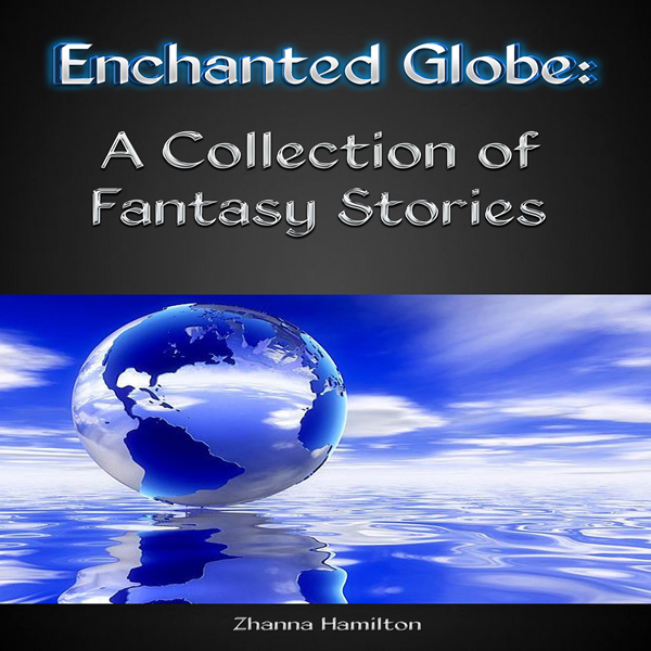 Enchanted Globe: A Collection of Fantasy Storie...