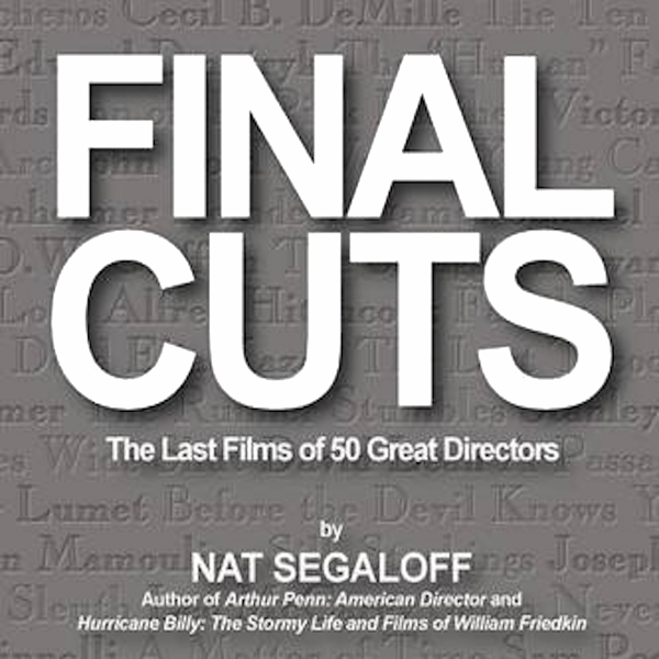 Final Cuts: The Last Films of 50 Great Director...