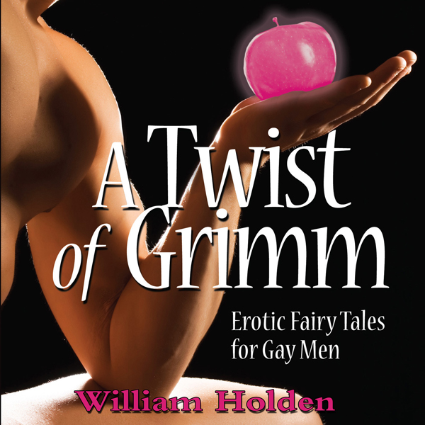 A Twist of Grimm: Erotic Fairy Tales for Gay Me...