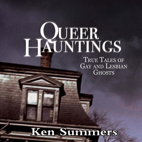Queer Hauntings: True Tales of Gay & Lesbian Gh...