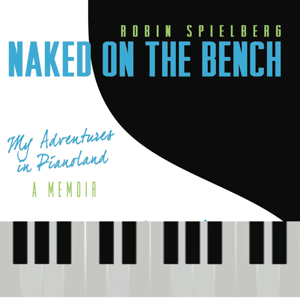 Naked on the Bench: My Adventures in Pianoland ...