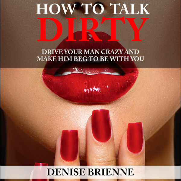 How to Talk Dirty: A Guide for Women: Drive You...