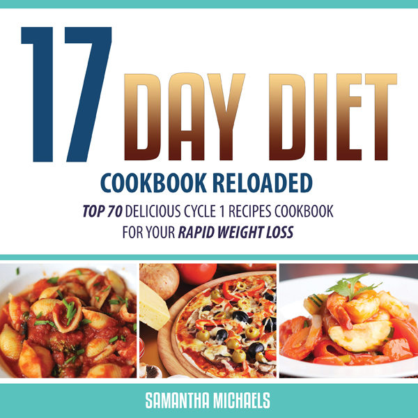 17 Day Diet Cookbook Reloaded: Top 70 Delicious...