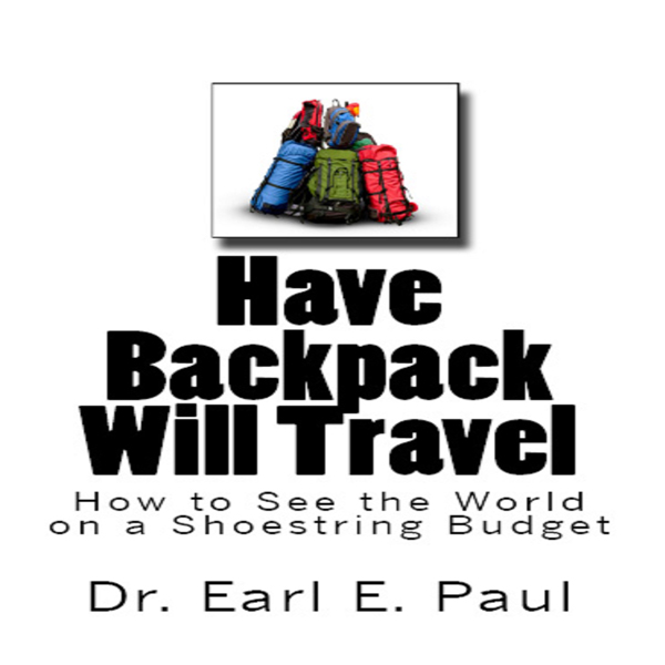 Have Backpack Will Travel: How to See the World...