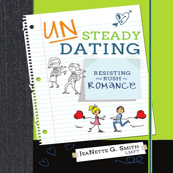 Unsteady Dating: Resisting the Rush to Romance ...