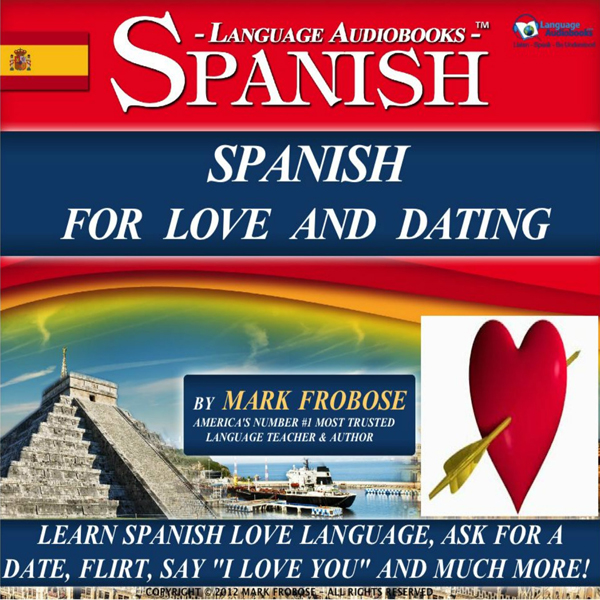 Spanish for Love and Dating: 2 Hours of Loving ...