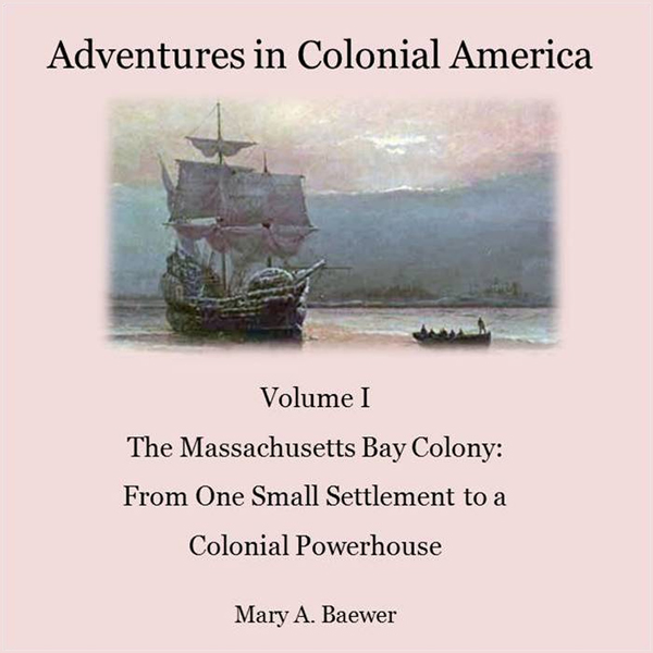 Adventures in Colonial America: Volume I The Ma...
