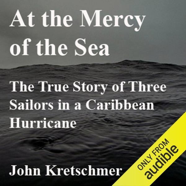 At the Mercy of the Sea: The True Story of Thre...