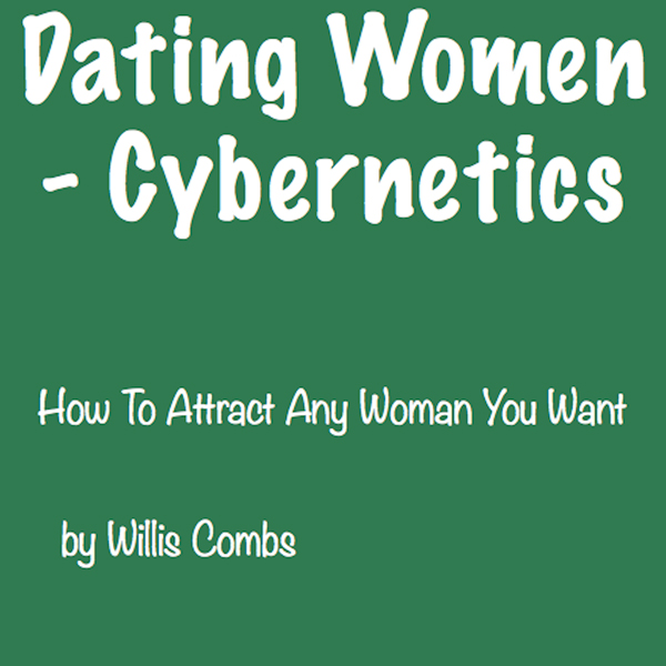 Dating Women - Cybernetics: How to Attract ANY ...
