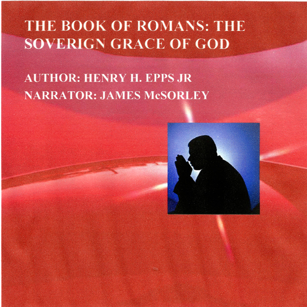 The Book of Romans: The Sovereign Grace of God ...