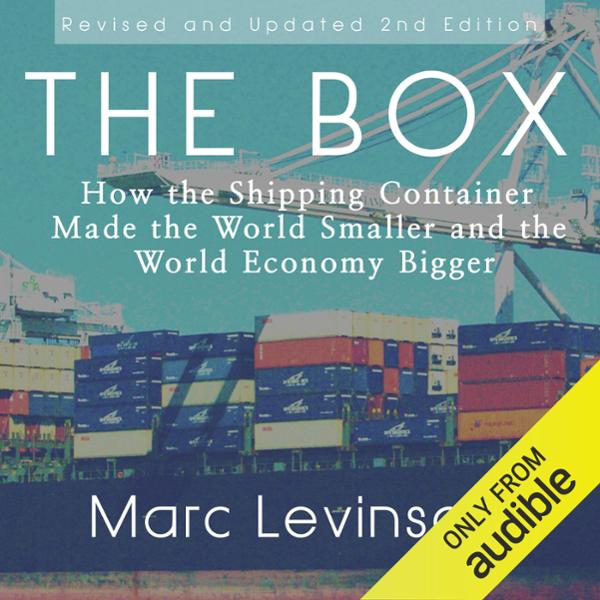 The Box: How the Shipping Container Made the Wo...