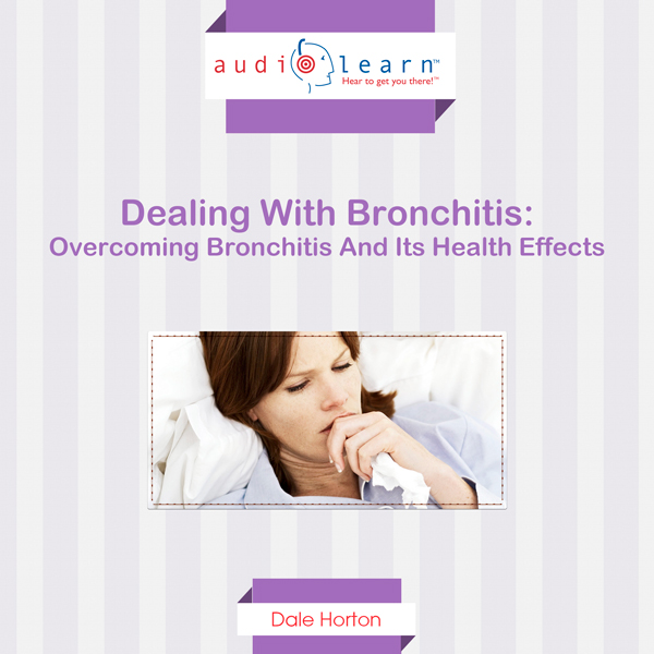 Dealing with Bronchitis: Overcoming Bronchitis ...