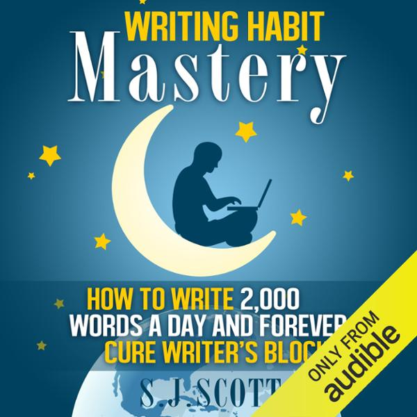 Writing Habit Mastery: How to Write 2,000 Words...