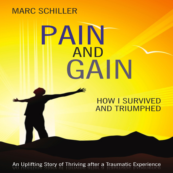 Pain and Gain: How I Survived and Triumphed: An...