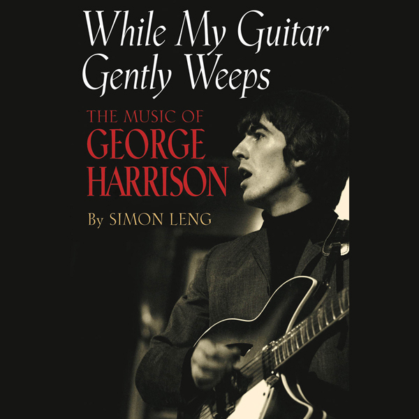 While My Guitar Gently Weeps: The Music of Geor...