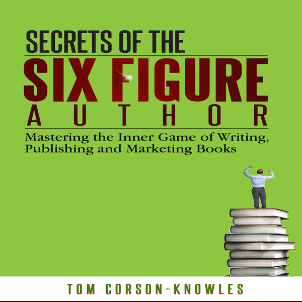 Secrets of the Six Figure Author: Mastering the...
