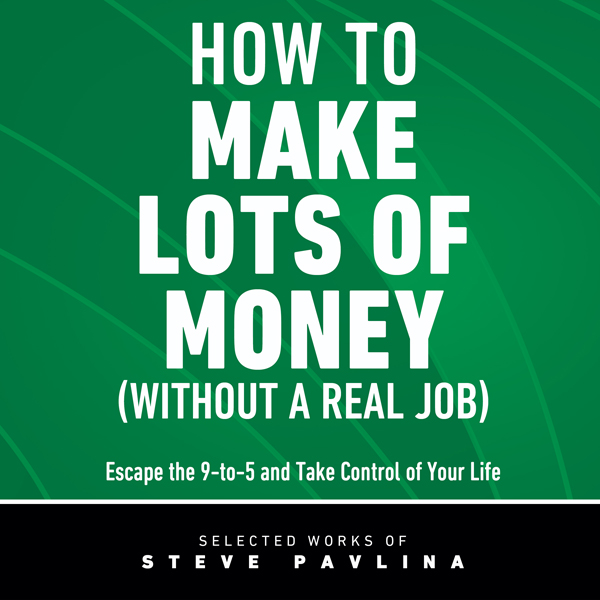 How to Make Lots of Money (Without a Real Job):...
