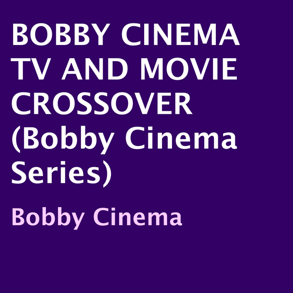 Bobby Cinema TV and Movie Crossover , Hörbuch, ...