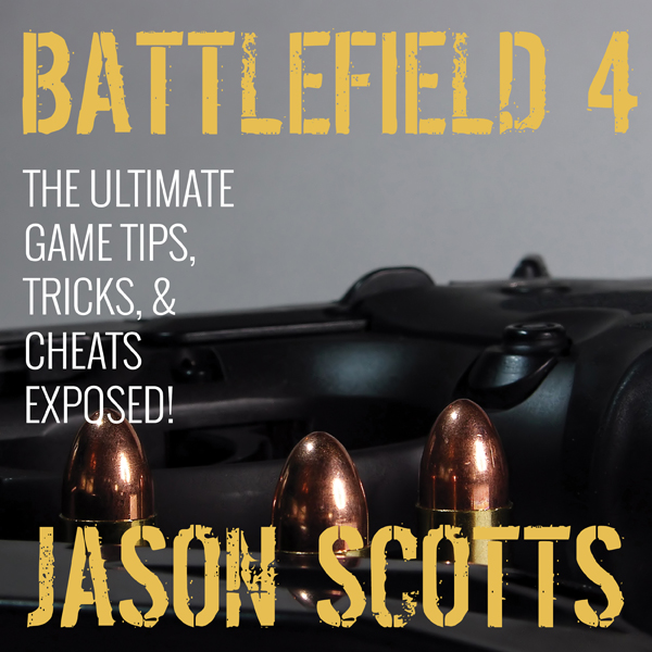 Battlefield 4: The Ultimate Game Tips, Tricks, ...