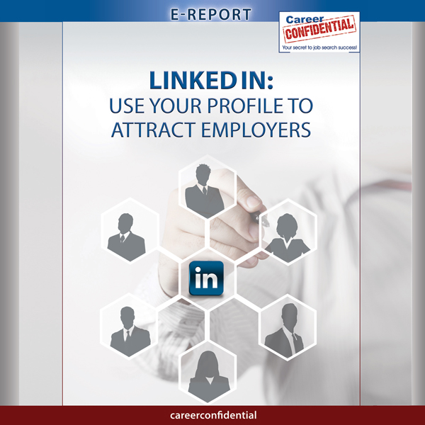 LinkedIn: Use Your Profile to Attract Employers...